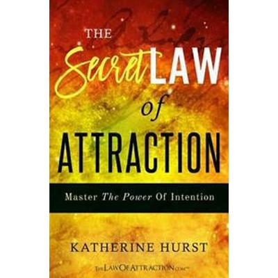 The Secret Law of Attraction: Master the Power of Intention (Häftad, 2016)