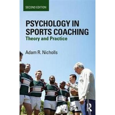 Psychology in Sports Coaching: Theory and Practice (Häftad, 2017)