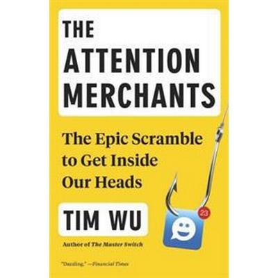 The Attention Merchants: The Epic Scramble to Get Inside Our Heads (Häftad, 2017)