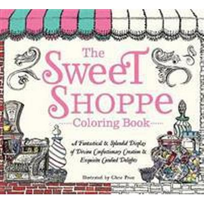 The Sweet Shoppe Coloring Book: A Fantastical and Splendid Display of Divine Confectionary Creation and Exquisite Candied Delights (Häftad, 2016)