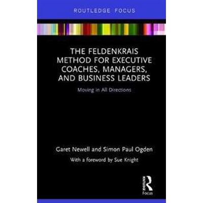 Feldenkrais Method for Executive Coaches, Managers, and Business Leaders (Inbunden, 2017)