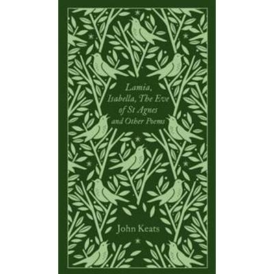 Lamia, Isabella, The Eve of St Agnes and Other Poems (Inbunden, 2017)