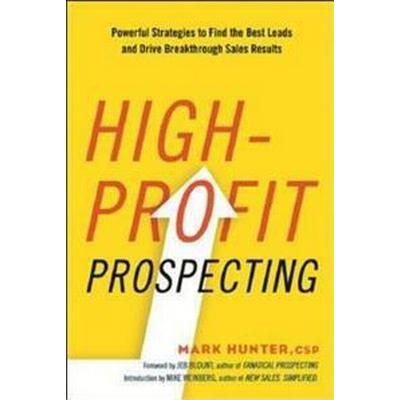 High-Profit Prospecting: Powerful Strategies to Find the Best Leads and Drive Breakthrough Sales Results (Häftad, 2016)