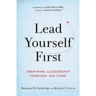 Lead Yourself First: Inspiring Leadership Through Solitude (Inbunden, 2017)