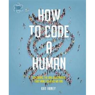 How to Code a Human: Exploring the DNA Blueprints That Make Us Who We Are (Inbunden, 2018)