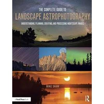 The Complete Guide to Landscape Astrophotography (Pocket, 2017)