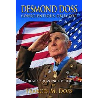 Desmond Doss Conscientious Objector: The Story of an Unlikely Hero (Häftad, 2015)