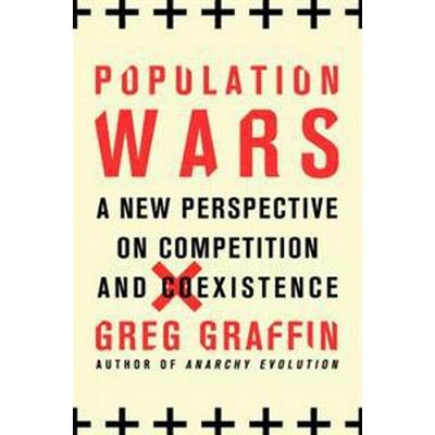 Population Wars: A New Perspective on Competition and Coexistence (Häftad, 2016)