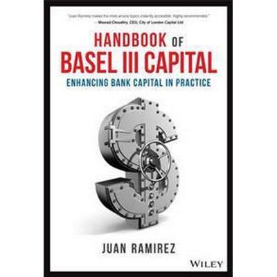 Handbook of Basel III Capital: Enhancing Bank Capital in Practice (Inbunden, 2017)