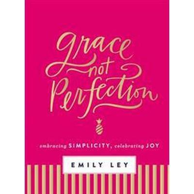Grace, Not Perfection (Inbunden, 2016)