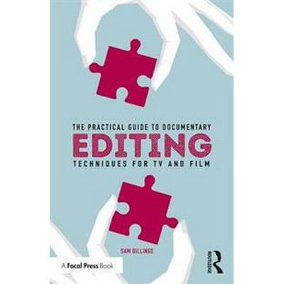 The Practical Guide to Documentary Editing: Techniques for TV and Film (Häftad, 2017)