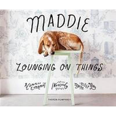 Maddie Lounging On Things (Inbunden, 2017)