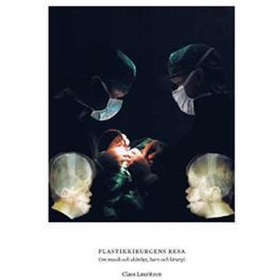 Plastikkirurgens resa. Om musik och skönhet, barn och kirurgi (E-bok, 2016)