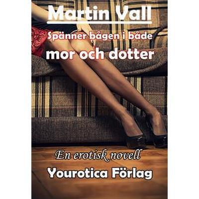 Martin Vall - Spänner bågen i både mor och dotter (E-bok, 2014)