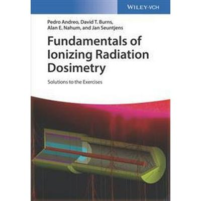 Fundamentals of Ionizing Radiation Dosimetry: Solutions to the Exercises (Häftad, 2017)