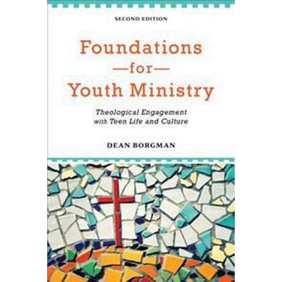 Foundations for Youth Ministry: Theological Engagement with Teen Life and Culture (Häftad, 2013)