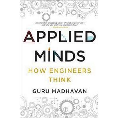 Applied Minds: How Engineers Think (Häftad, 2016)