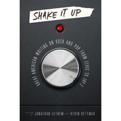 Shake It Up: Great American Writing on Rock and Pop from Elvis to Jay Z: A Library of America Special Publication (Inbunden, 2017)