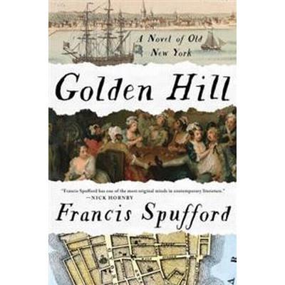 Golden Hill: A Novel of Old New York (Inbunden, 2017)