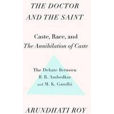 The Doctor and the Saint: Caste, Race, and Annihilation of Caste, the Debate Between B.R. Ambedkar and M.K. Gandhi (Häftad, 2017)