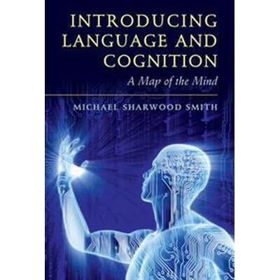Introducing Language and Cognition: A Map of the Mind (Häftad, 2017)