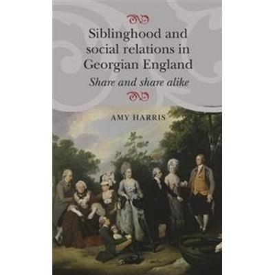 Siblinghood and Social Relations in Georgian England (Pocket, 2016)