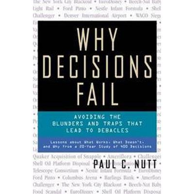Why Decisions Fail - Avoiding the Blunders and Traps That Lead to Debacles (Häftad, 2002)