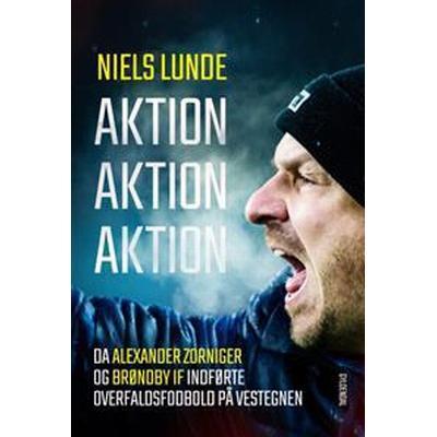Aktion Aktion Aktion: Da Alexander Zorniger og Brøndby IF indførte overfaldsfodbold på Vestegnen, E-bog