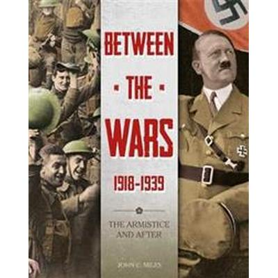 Between the Wars: 1918-1939: The Armistice and After (Inbunden, 2017)