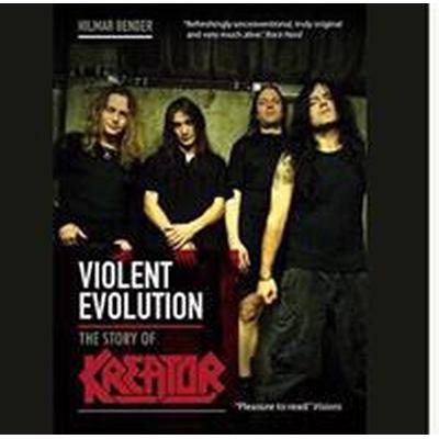 Violent evolution: the story of Kreator (Häftad, 2013)