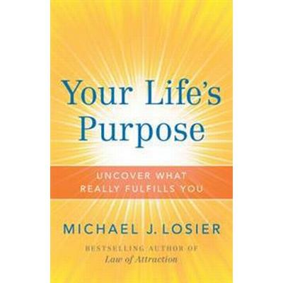 Your Life's Purpose: Uncover What Really Fulfills You (Häftad, 2017)