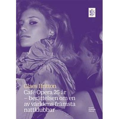 Café Opera 25 år: Berättelsen om en av världens främsta nattklubbar (E-bok, 2016)