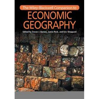 The Wiley-Blackwell Companion to Economic Geography (Häftad, 2016)