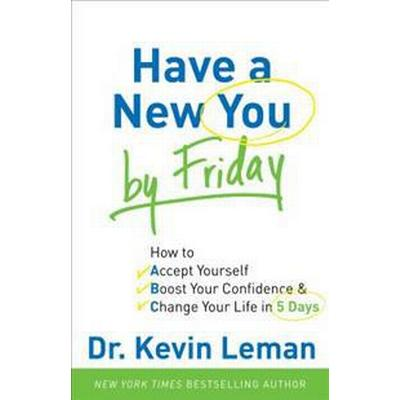 Have a New You by Friday: How to Accept Yourself, Boost Your Confidence & Change Your Life in 5 Days (Häftad, 2011)