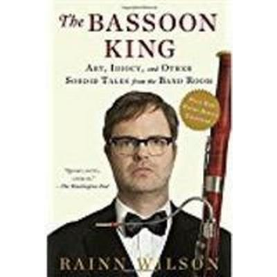 The Bassoon King: Art, Idiocy, and Other Sordid Tales from the Band Room (Häftad, 2016)