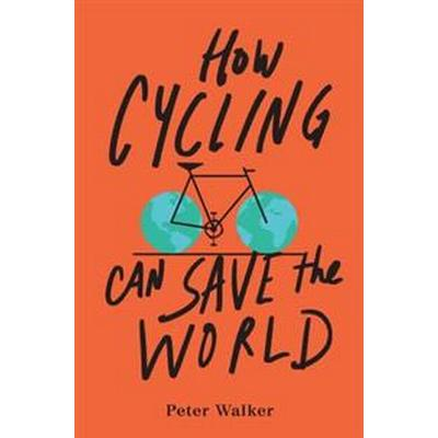 How Cycling Can Save the World (Häftad, 2017)