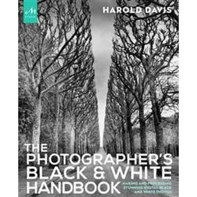 The Photographer's Black and White Handbook: Making and Processing Stunning Digital Black and White Photos (Häftad, 2017)