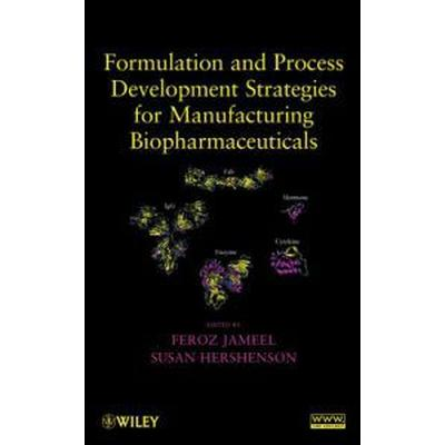 Formulation and Process Development Strategies for Manufacturing Biopharmaceuticals (Inbunden, 2010)