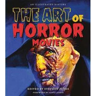 The Art of Horror Movies: An Illustrated History (Inbunden, 2017)