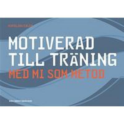 Motiverad till träning - med MI som metod (Spiral, 2017)