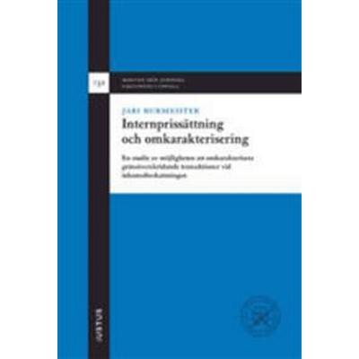 Internprissättning och omkarakterisering: en studie av möjligheten att omkarakterisera gränsöverskridande transaktioner vid inkomstbeskattningen (Inbunden, 2016)