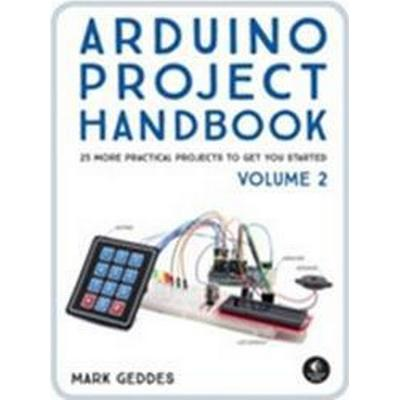 Arduino Project Handbook, Volume 2: 25 Simple Electronics Projects for Beginners (Häftad, 2017)