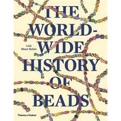 The Worldwide History of Beads (Häftad, 2015)