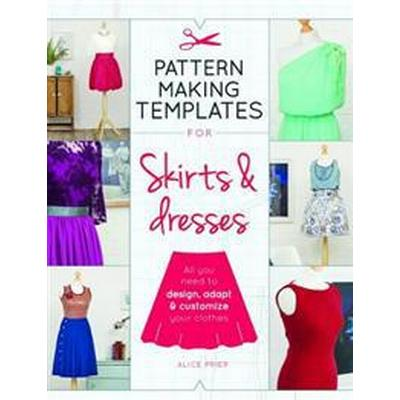 Pattern Making Templates for Skirts & Dresses: All You Need to Design, Adapt, and Customize Your Clothes (Häftad, 2017)