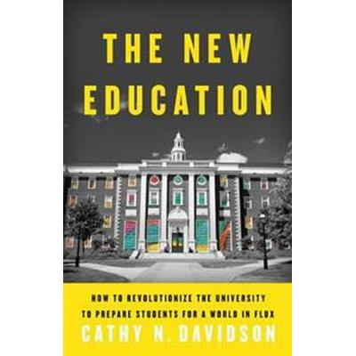 The New Education: How to Revolutionize the University to Prepare Students for a World in Flux (Inbunden, 2017)
