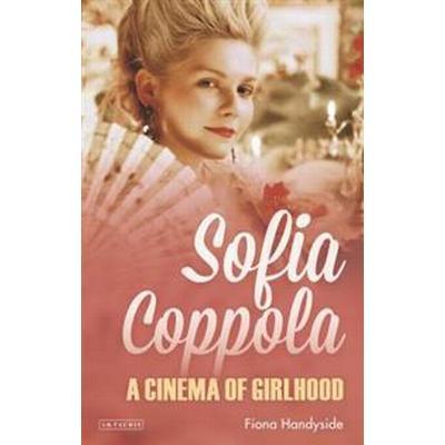 Sofia Coppola: A Cinema of Girlhood (Häftad, 2017)