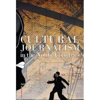 Cultural journalism in the Nordic countries (Häftad, 2017)