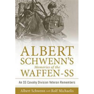 Albert Schwenn's Memories of the Waffen-SS: An SS Cavalry Division Veteran Remembers (Inbunden, 2017)