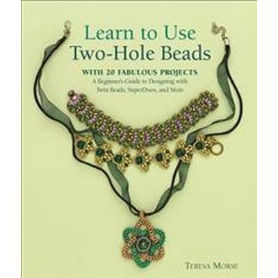 Learn to Use Two-Hole Beads with 25 Fabulous Projects: A Beginner's Guide to Designing with Twin Beads, Superduos, and More (Häftad, 2016)