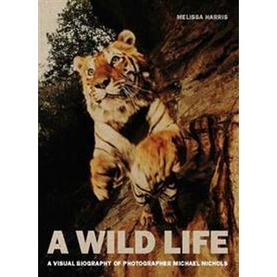 A Wild Life: A Visual Biography of Photographer Michael Nichols (Inbunden, 2017)